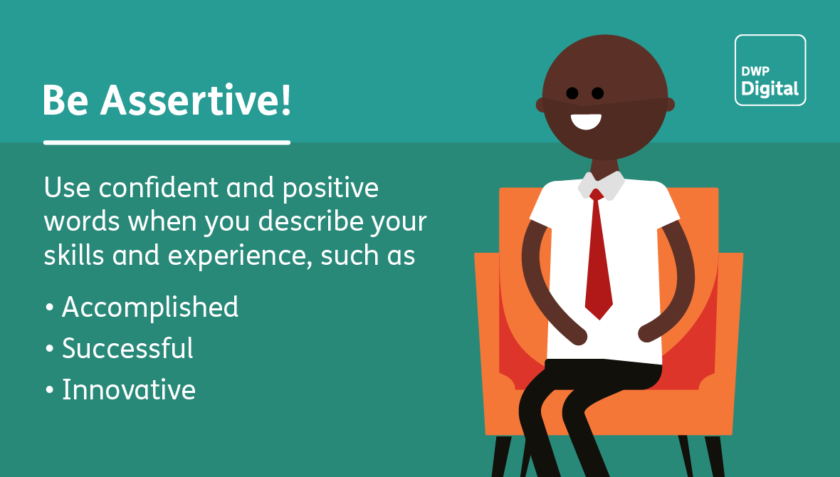 Use confident and positive words, such as accomplished, successful and innovative