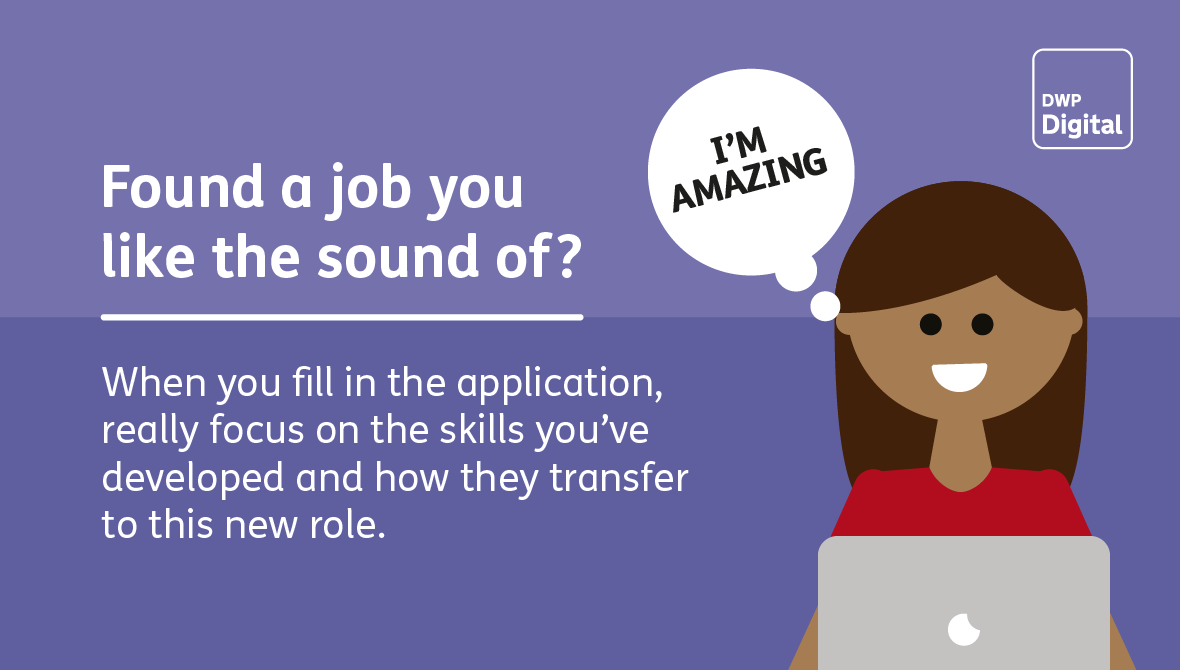Found a job you like the sound of? When you fill in the application, focus on the skills you've developed and how they transfer to this new role.